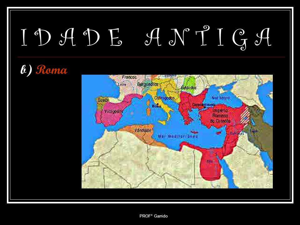 PROF° Garrido I D A D E A N T I G A 1.2- Antiguidade Ocidental / Clássica a) Grécia