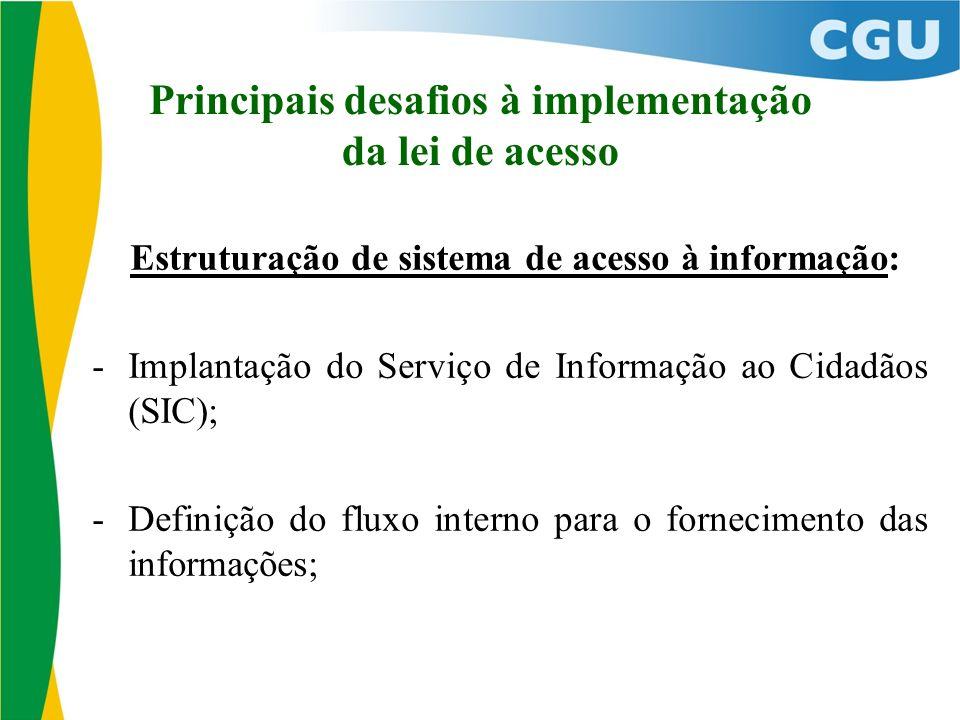 Principais desafios à implementação da lei de acesso Estruturação de sistema de acesso à informação: -Implantação do Serviço de Informação ao Cidadãos (SIC); -Definição do fluxo interno para o fornecimento das informações;