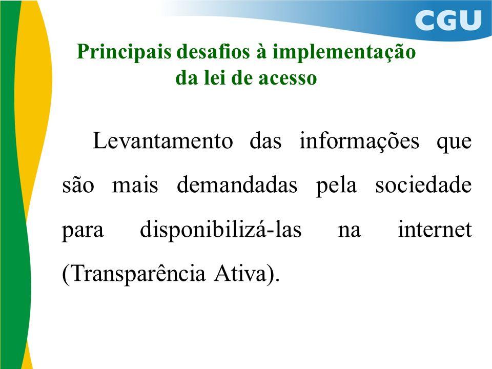 Principais desafios à implementação da lei de acesso Levantamento das informações que são mais demandadas pela sociedade para disponibilizá-las na int