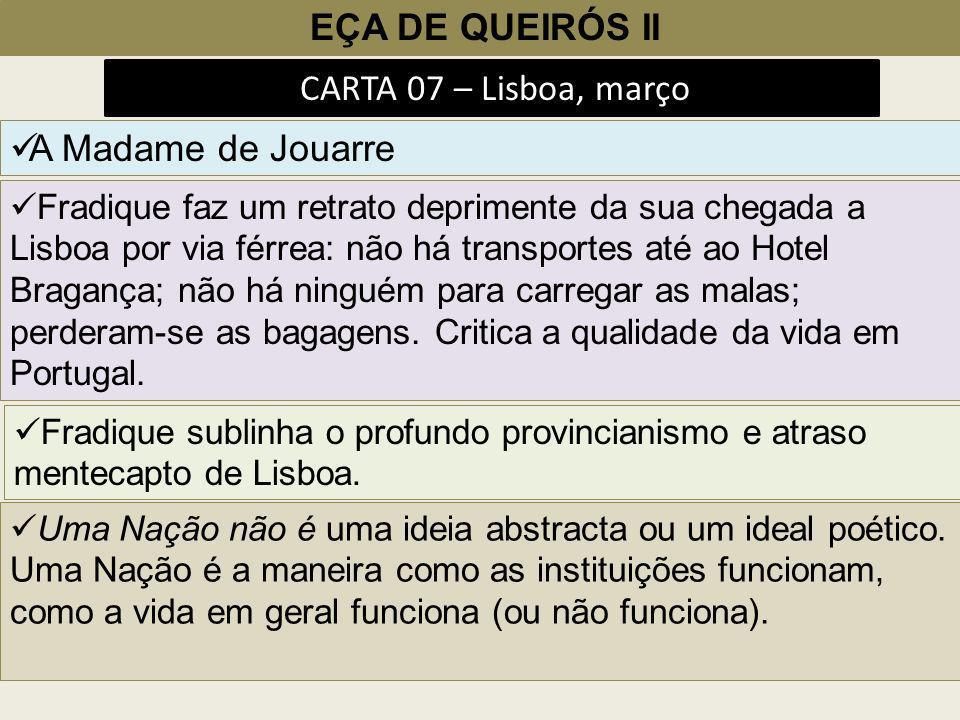 EÇA DE QUEIRÓS II CARTA 07 – Lisboa, março A Madame de Jouarre Fradique faz um retrato deprimente da sua chegada a Lisboa por via férrea: não há trans