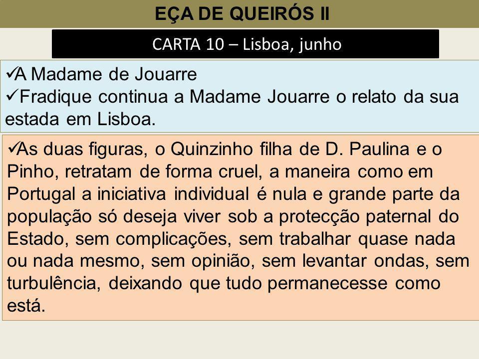 EÇA DE QUEIRÓS II CARTA 10 – Lisboa, junho A Madame de Jouarre Fradique continua a Madame Jouarre o relato da sua estada em Lisboa. As duas figuras, o