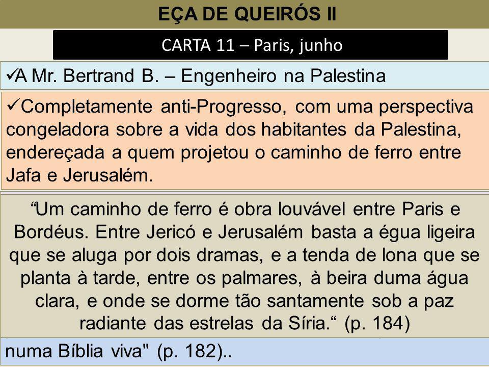 EÇA DE QUEIRÓS II CARTA 11 – Paris, junho A Mr. Bertrand B. – Engenheiro na Palestina Completamente anti-Progresso, com uma perspectiva congeladora so