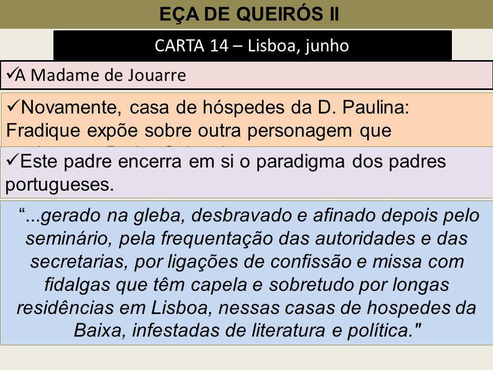 EÇA DE QUEIRÓS II CARTA 14 – Lisboa, junho Novamente, casa de hóspedes da D. Paulina: Fradique expõe sobre outra personagem que conhecera: Padre Salgu