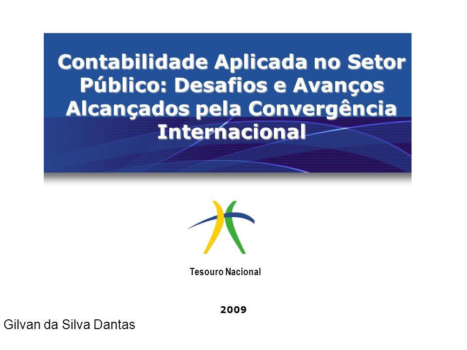 2009 Tesouro Nacional Gilvan da Silva Dantas Contabilidade Aplicada no Setor Público: Desafios e Avanços Alcançados pela Convergência Internacional