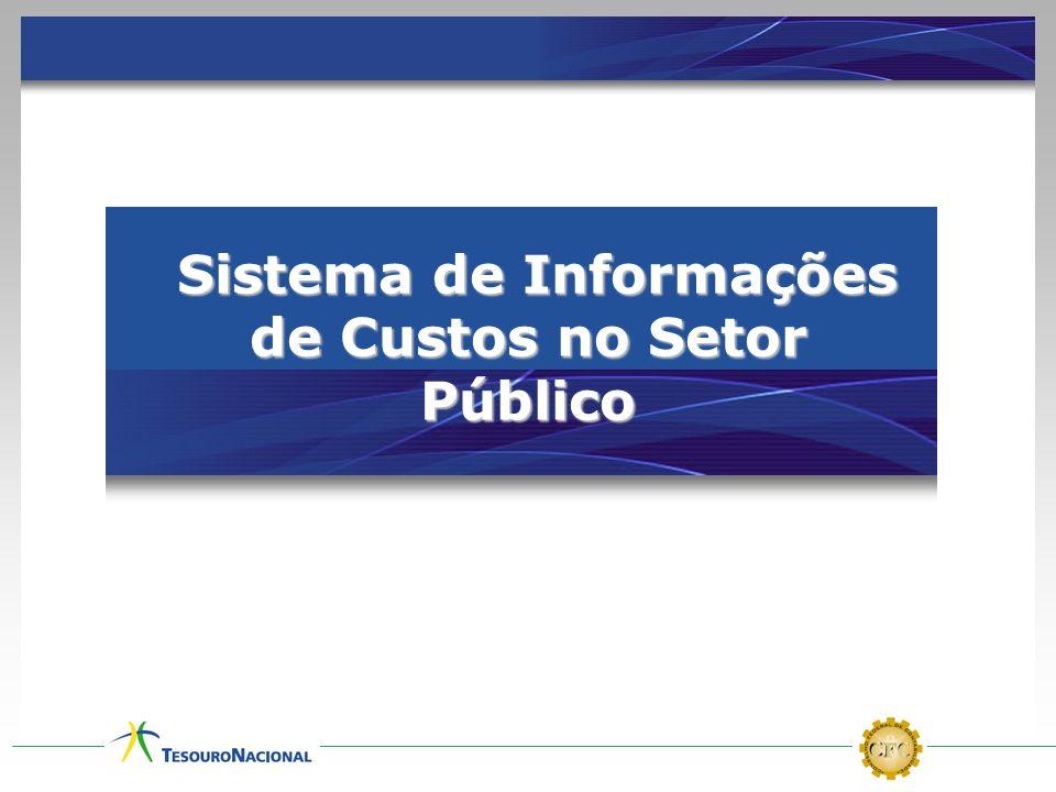 Sistema de Informações de Custos no Setor Público Sistema de Informações de Custos no Setor Público