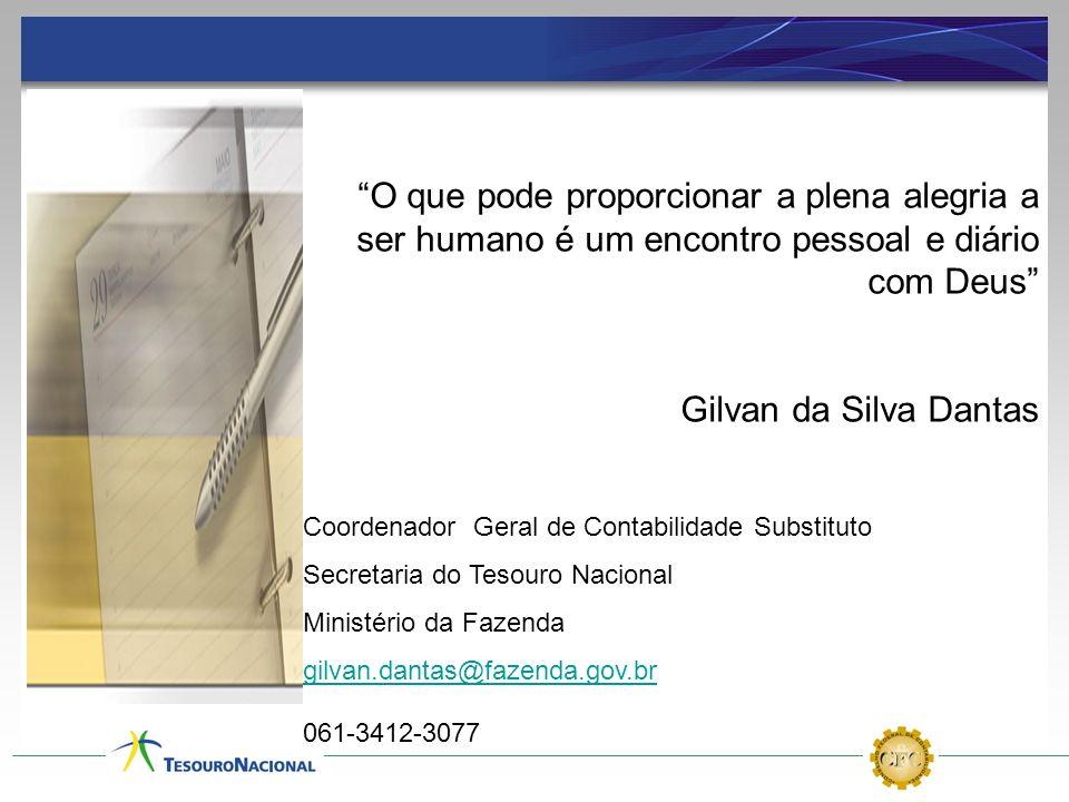 O que pode proporcionar a plena alegria a ser humano é um encontro pessoal e diário com Deus Gilvan da Silva Dantas Coordenador Geral de Contabilidade
