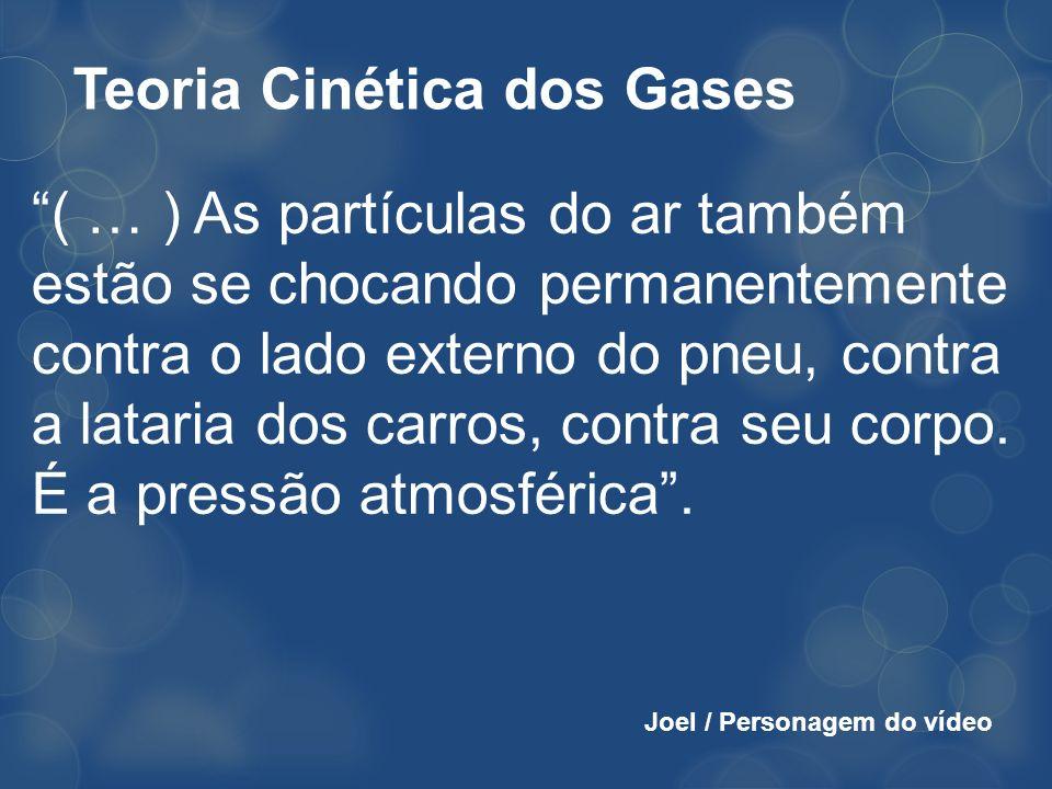 Teoria Cinética dos Gases ( … ) As partículas do ar também estão se chocando permanentemente contra o lado externo do pneu, contra a lataria dos carro