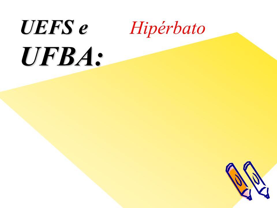 UEFS e UFBA: Hipérbato