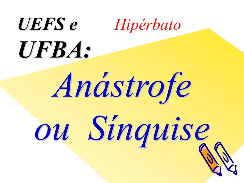 UEFS e UFBA: Hipérbato Anástrofe ou Sínquise