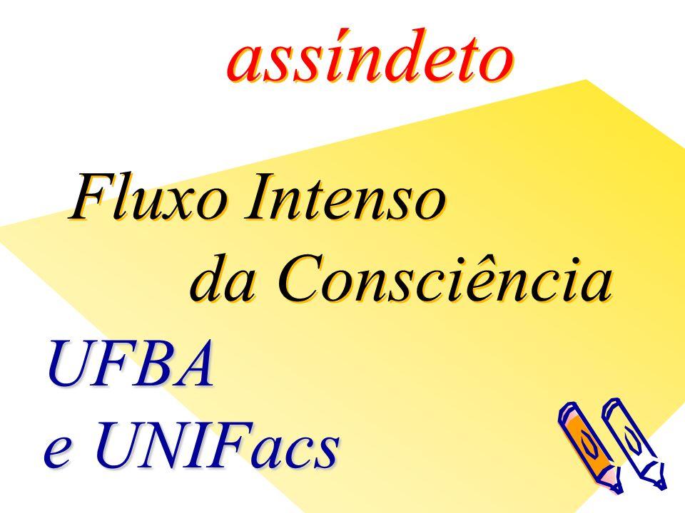assíndeto Fluxo Intenso da Consciência Fluxo Intenso da Consciência UFBA e UNIFacs