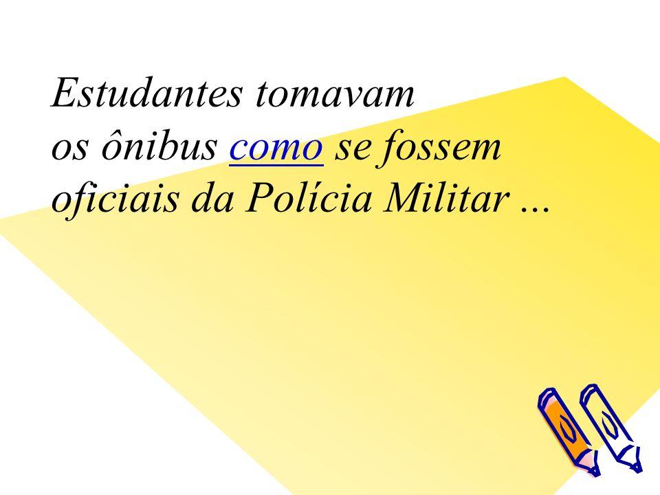 Estudantes tomavam os ônibus como se fossem oficiais da Polícia Militar...