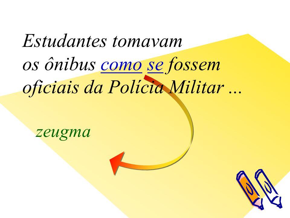 zeugma Estudantes tomavam os ônibus como se fossem oficiais da Polícia Militar...