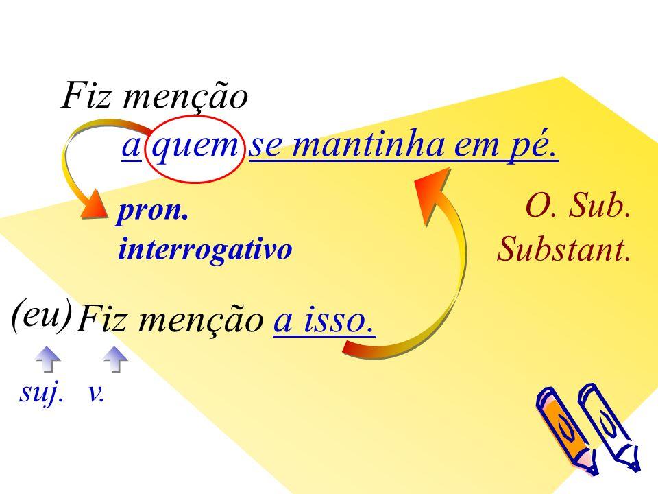 pron. interrogativo O. Sub. Substant. v. (eu) suj.