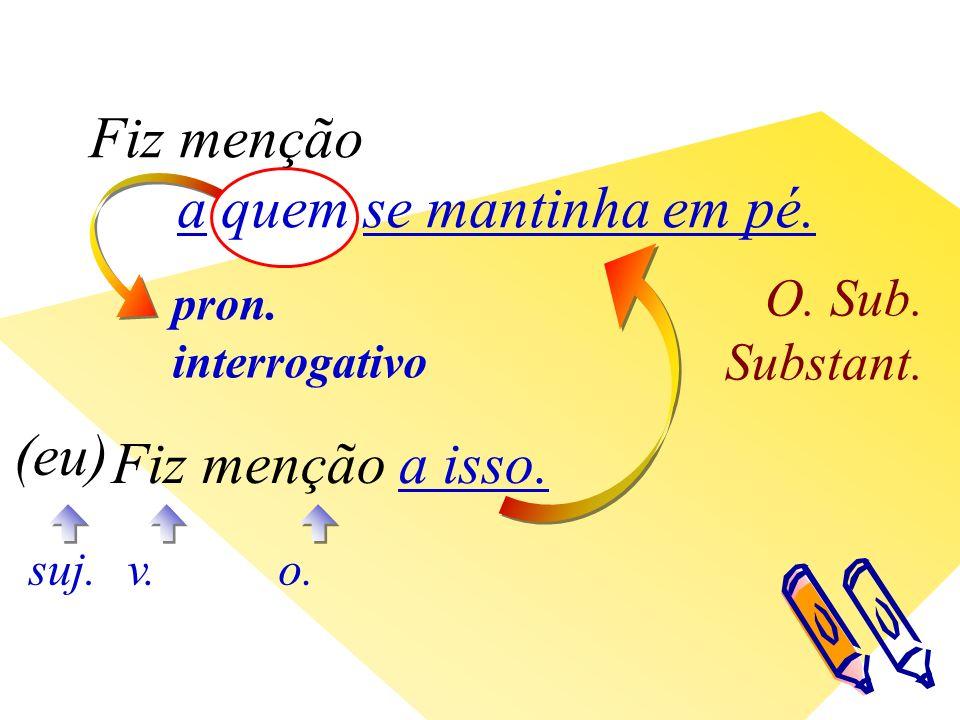pron. interrogativo O. Sub. Substant. v. (eu) suj.o.