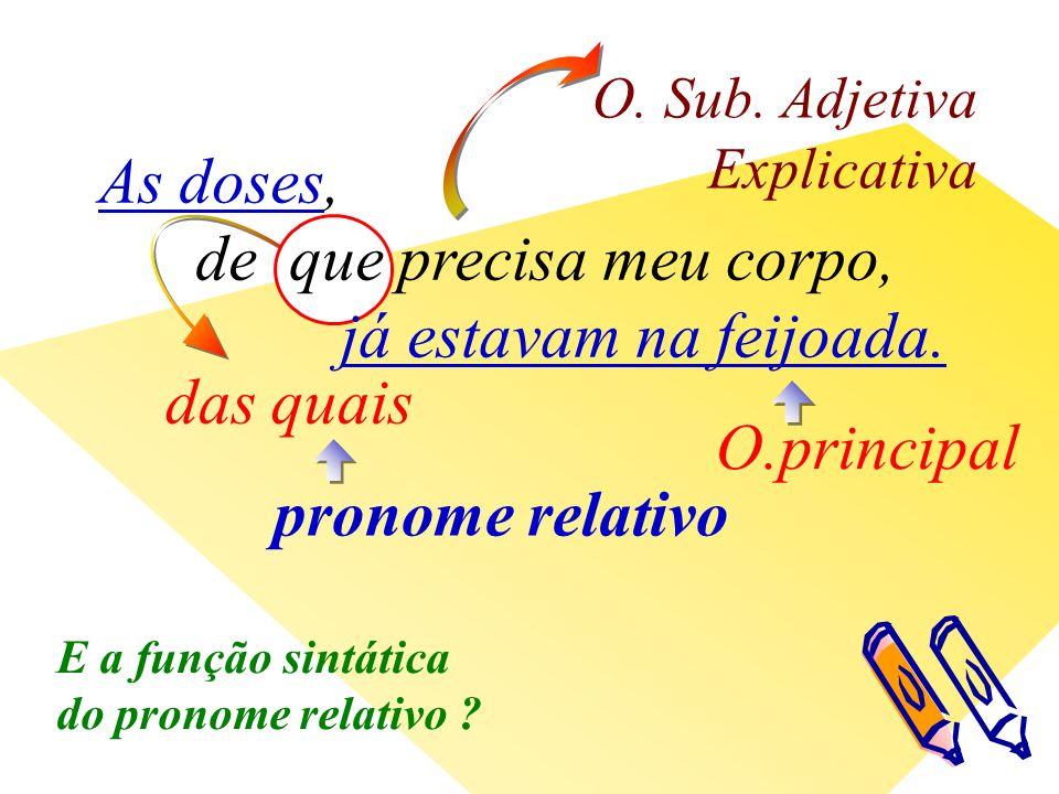 das quais pronome relativo O.principal O. Sub.