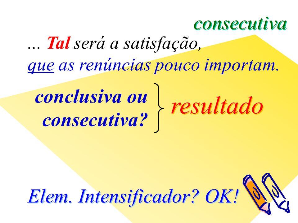 Elem. Intensificador. OK. resultado conclusiva ou consecutiva ...