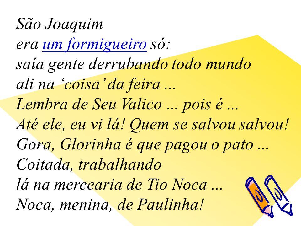 São Joaquim era um formigueiro só: saía gente derrubando todo mundo ali na coisa da feira...