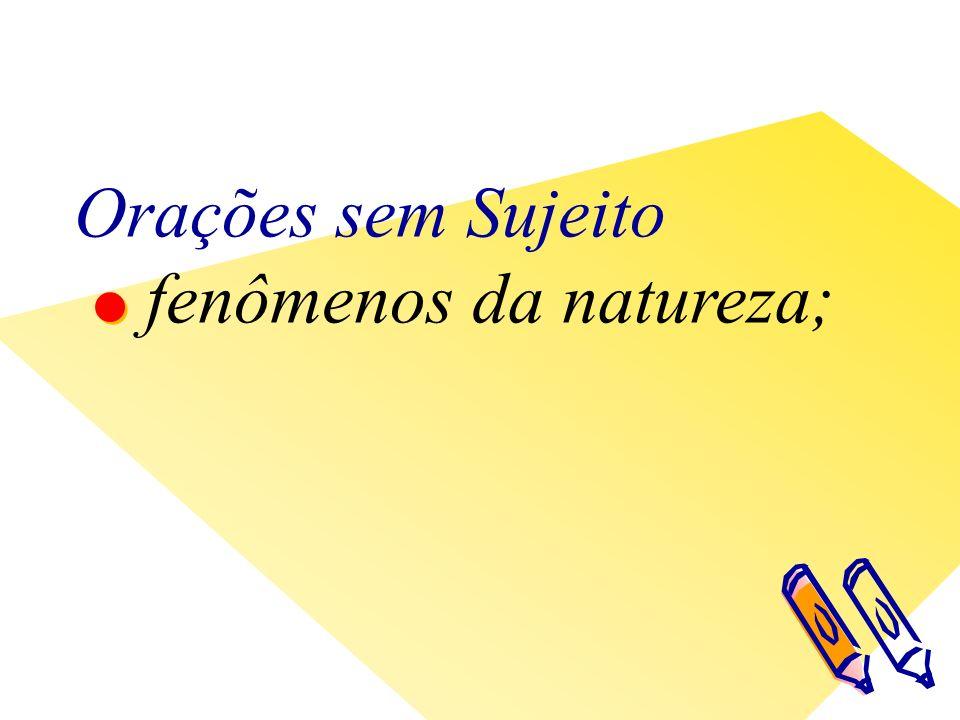 Orações sem Sujeito fenômenos da natureza;