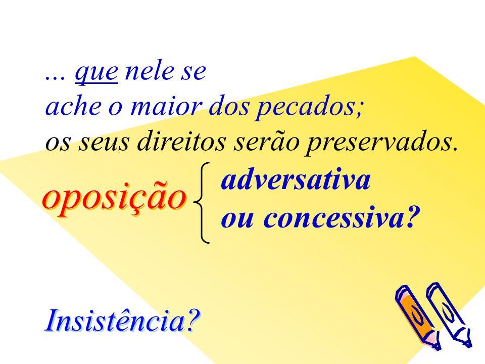 oposição Insistência. adversativa ou concessiva ...