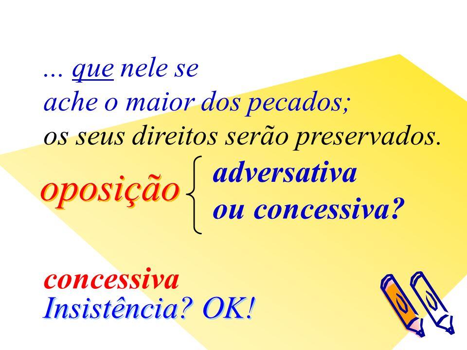 oposição Insistência. OK. concessiva adversativa ou concessiva ...