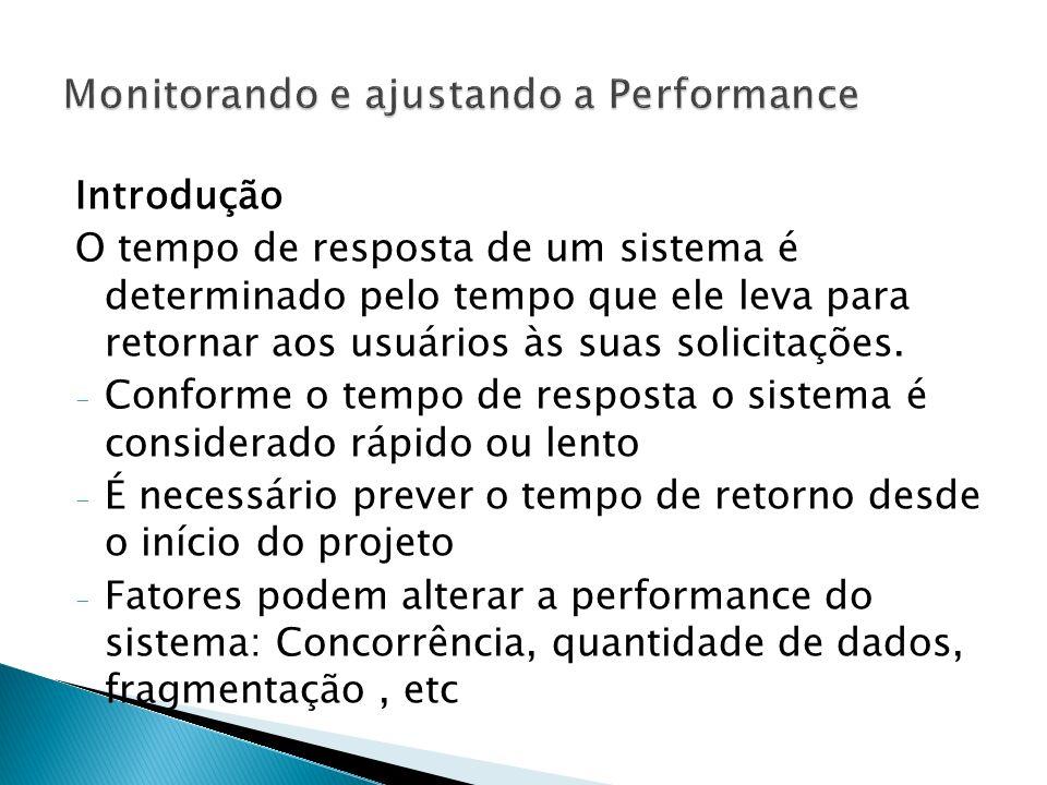 Considerações para uma boa performance na fase de projeto Durante a fase de projeto alguns fatores são essenciais para determinar uma boa performance: - Modelagem de Dados - Regras de normalização e denormalização