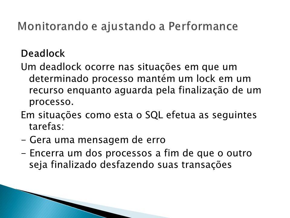 Deadlock Um deadlock ocorre nas situações em que um determinado processo mantém um lock em um recurso enquanto aguarda pela finalização de um processo.