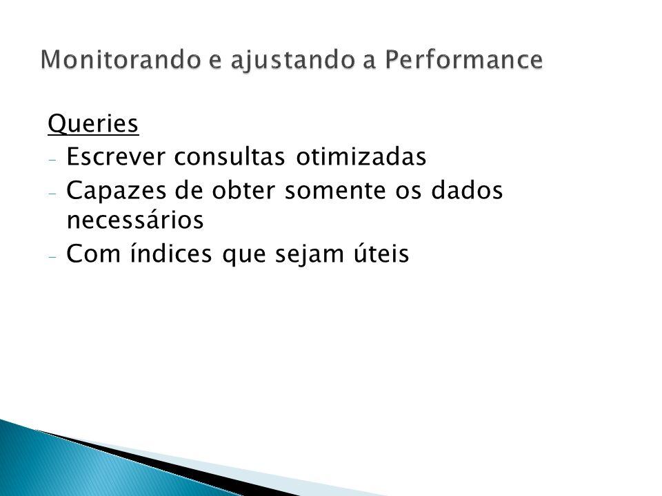 Fatores importantes - Como ocorre o acesso aos dados - O quão seletivo são os dados - Como a aplicação é utilizada em sistemas OLAP e OLTP - Qual a estrutura física e lógica dos dados e como são utilizados - Qual o ambiente em que a aplicação é executada, bem como seus usuários e dados - Quais são as queries executadas pelos usuários e quantas são processadas pelo servidor de forma concorrente