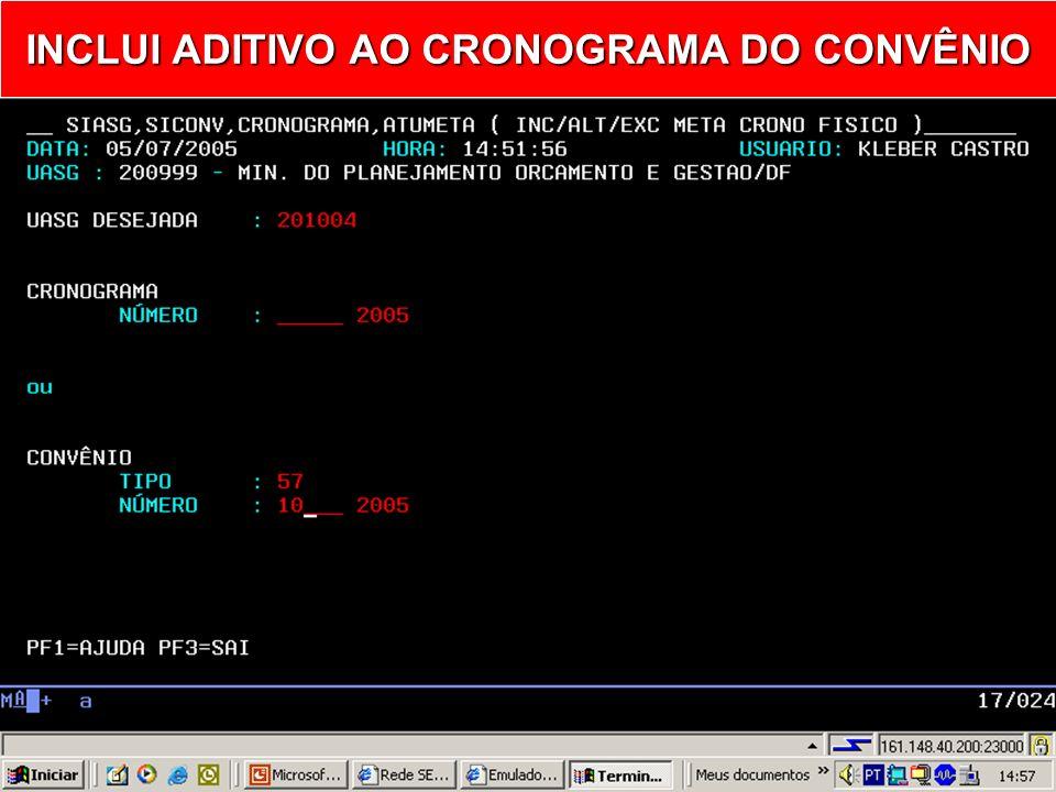 Informar INCLUI ADITIVO AO CRONOGRAMA DO CONVÊNIO