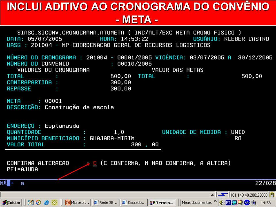 INCLUI ADITIVO AO CRONOGRAMA DO CONVÊNIO - META - - META -