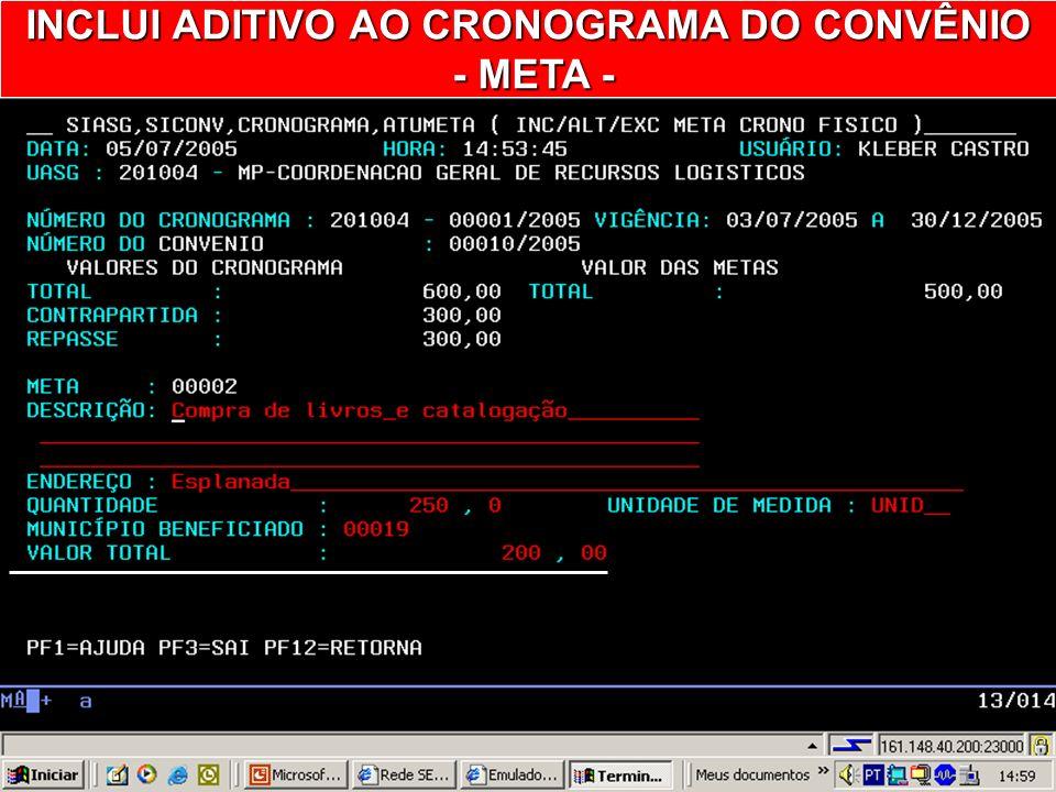 INCLUI ADITIVO AO CRONOGRAMA DO CONVÊNIO - META - INFORMAR O NÚMERO DA META