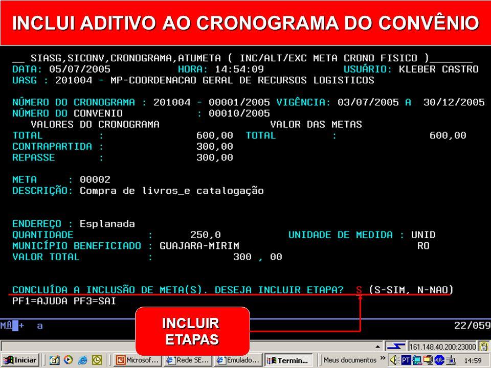 INCLUI ADITIVO AO CRONOGRAMA DO CONVÊNIO - META - CONFIRMA INCLUSÃO DE METAS