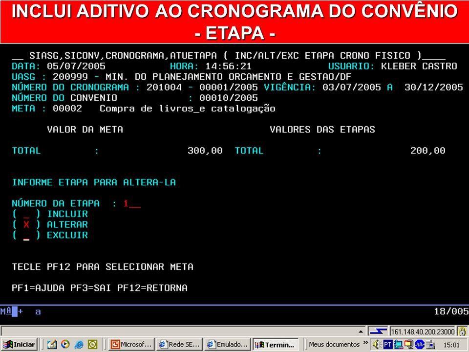 INCLUI ADITIVO AO CRONOGRAMA DO CONVÊNIO - ETAPA - INICIA O ENVIO DE ETAPAS