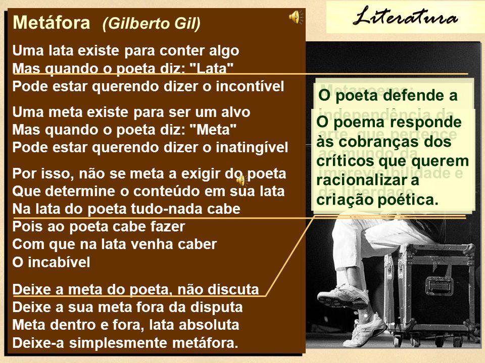 Metáfora (Gilberto Gil) Uma lata existe para conter algo Mas quando o poeta diz: