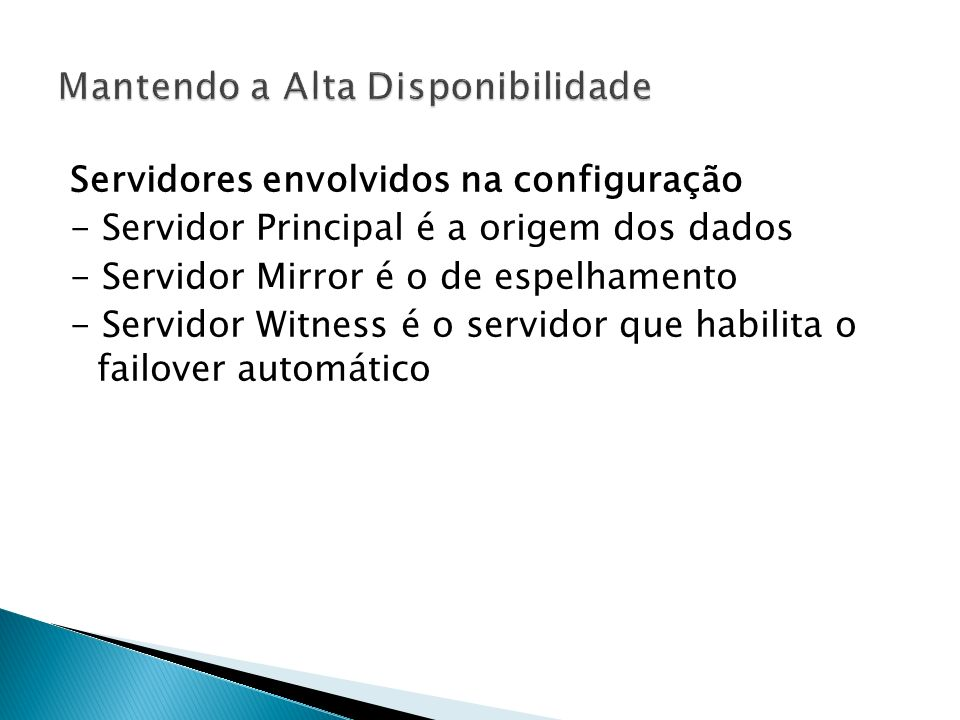Servidores envolvidos na configuração - Servidor Principal é a origem dos dados - Servidor Mirror é o de espelhamento - Servidor Witness é o servidor que habilita o failover automático