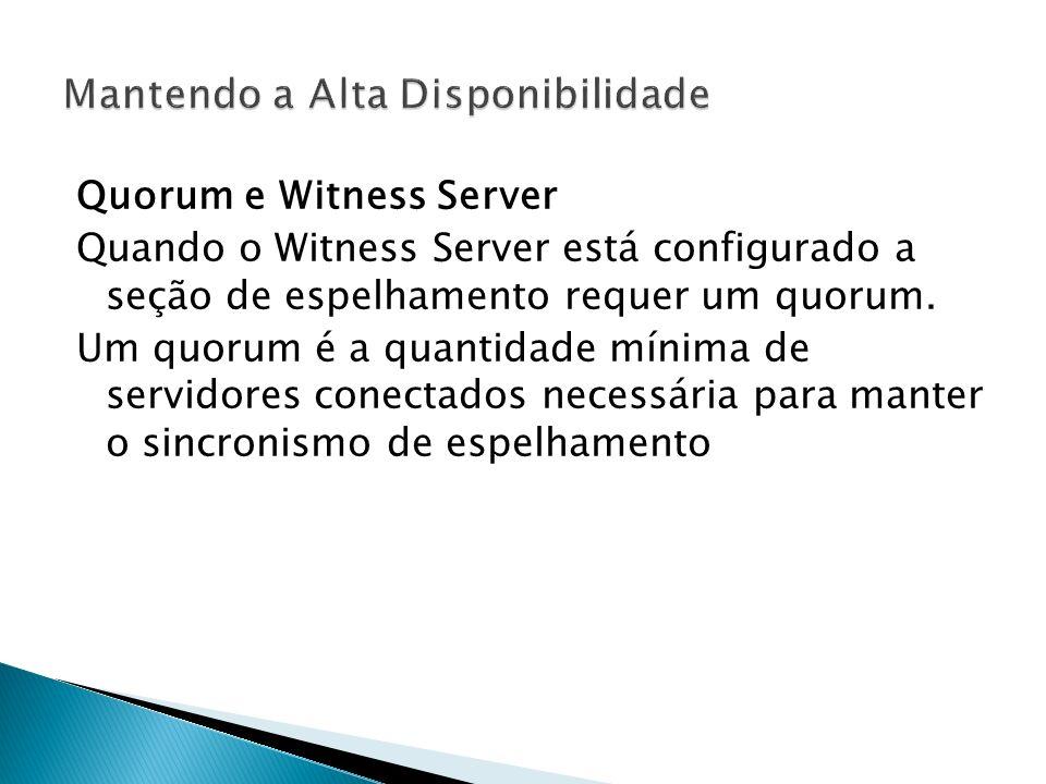 Quorum e Witness Server Quando o Witness Server está configurado a seção de espelhamento requer um quorum.