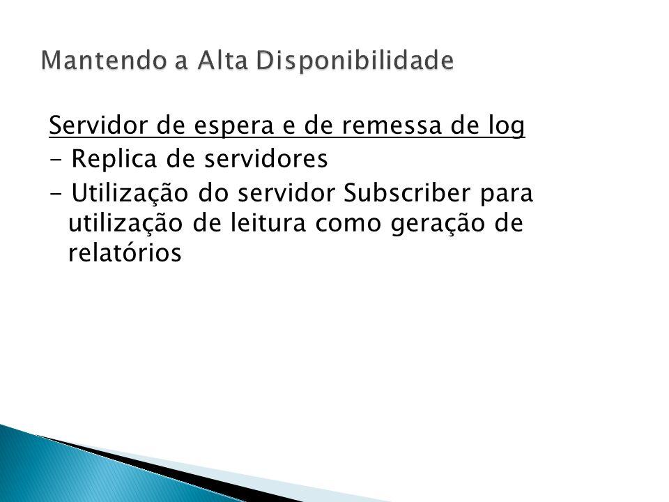 Servidor de espera e de remessa de log - Replica de servidores - Utilização do servidor Subscriber para utilização de leitura como geração de relatórios