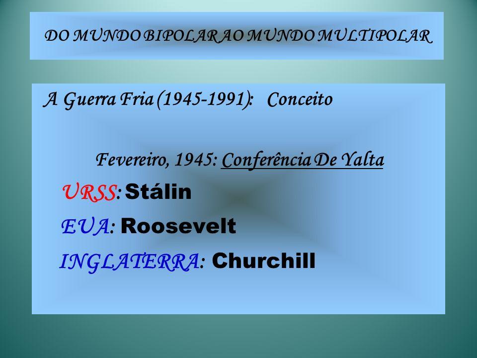 A Guerra Fria (1945-1991): Conceito Fevereiro, 1945: Conferência De Yalta URSS: Stálin EUA: Roosevelt INGLATERRA: Churchill DO MUNDO BIPOLAR AO MUNDO