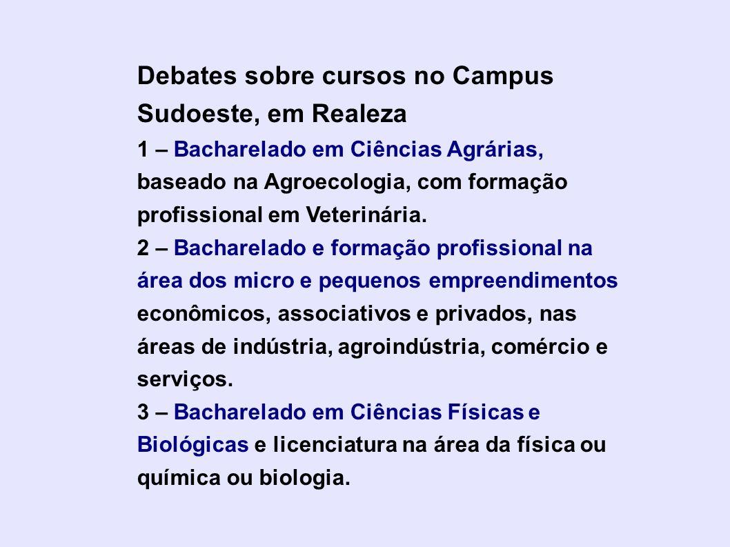 Debates sobre cursos no Campus Sudoeste, em Realeza 1 – Bacharelado em Ciências Agrárias, baseado na Agroecologia, com formação profissional em Veteri