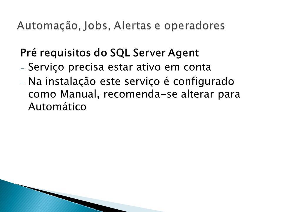 Alertas definidos na severidade de um erro do SQL Server O nível de severidade determina alguns fatores: -Severidade entre 19 e 25 é escrito no LOG de aplicativos do Windows -Entre 20 e 25 são considerados erros fatais e devem ser notificados para os operadores -Erros podem ser gravados com a cláusula RAISERROR With LOG ou xp_logevent