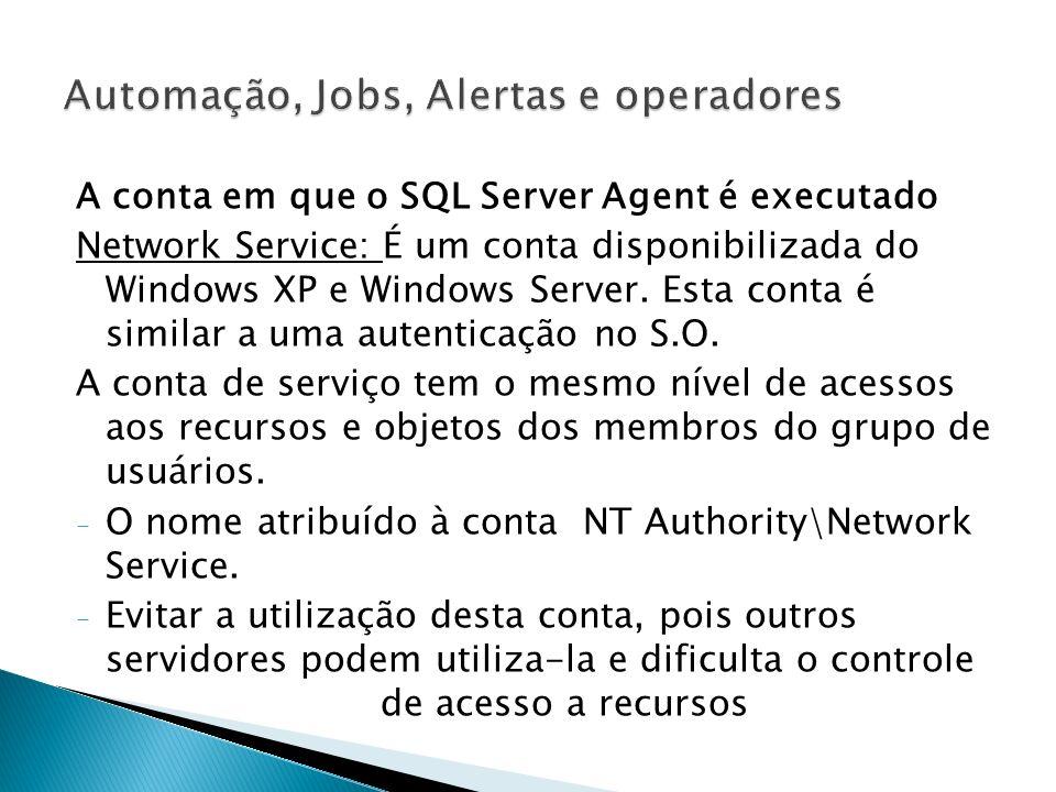 Local System: - Esta conta faz parte do grupo Asministrators do computador - Desta forma ela faz parte do fixed server role sysadmin - Possui acesso a qualquer recurso do sistema LOCAL - Denominada NT AUTHORITY\System