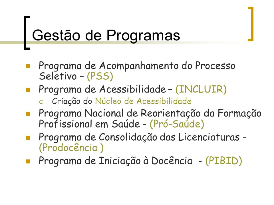 Gestão de Programas Programa de Acompanhamento do Processo Seletivo – (PSS) Programa de Acessibilidade – (INCLUIR) Criação do Núcleo de Acessibilidade