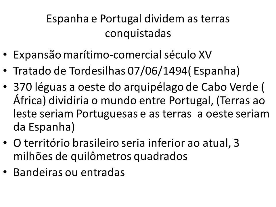 Espanha e Portugal dividem as terras conquistadas Expansão marítimo-comercial século XV Tratado de Tordesilhas 07/06/1494( Espanha) 370 léguas a oeste