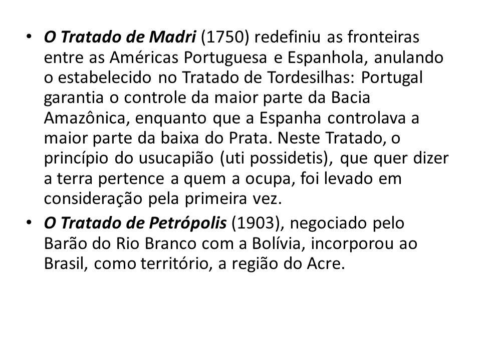 O Tratado de Madri (1750) redefiniu as fronteiras entre as Américas Portuguesa e Espanhola, anulando o estabelecido no Tratado de Tordesilhas: Portuga