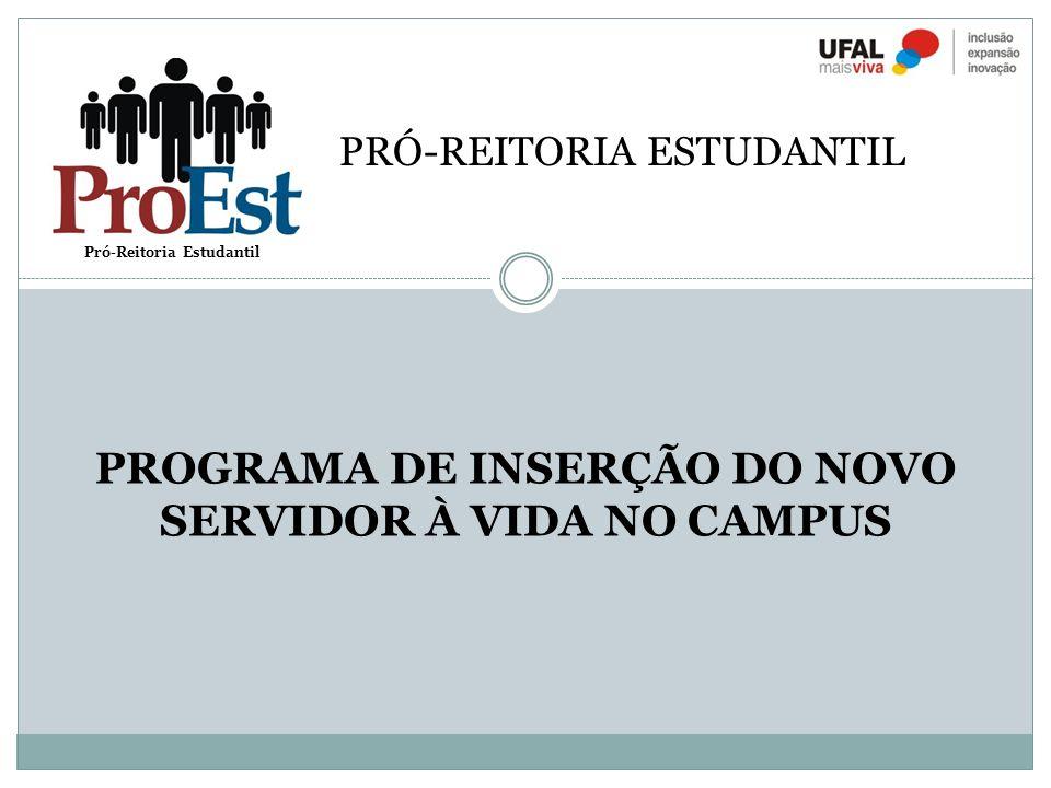 PROGRAMA DE INSERÇÃO DO NOVO SERVIDOR À VIDA NO CAMPUS Pró-Reitoria Estudantil PRÓ-REITORIA ESTUDANTIL
