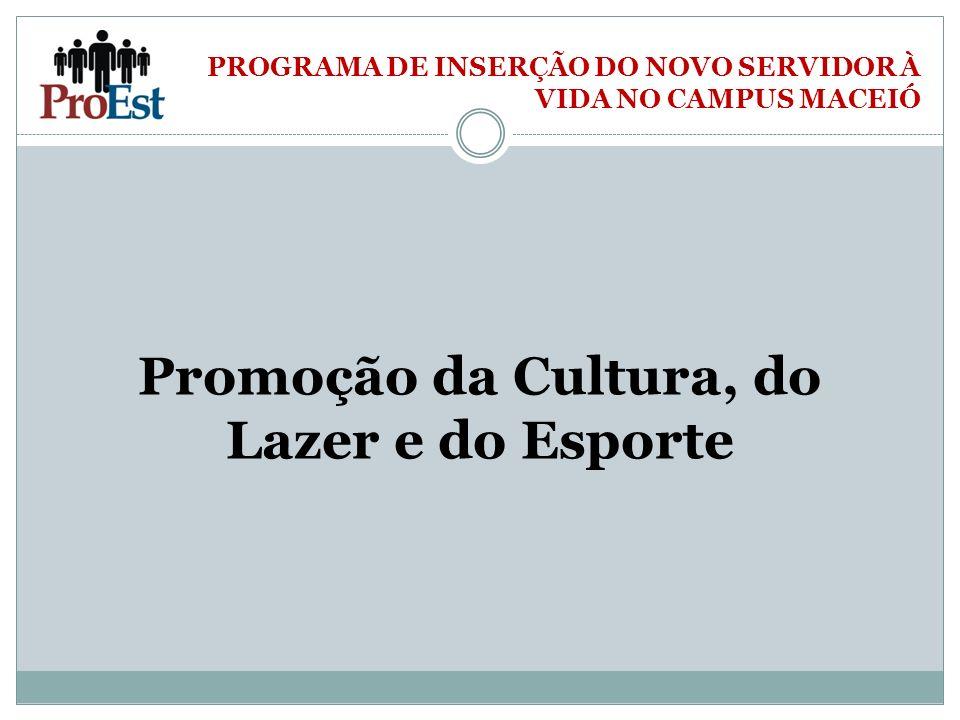 PROGRAMA DE INSERÇÃO DO NOVO SERVIDOR À VIDA NO CAMPUS MACEIÓ Promoção da Cultura, do Lazer e do Esporte