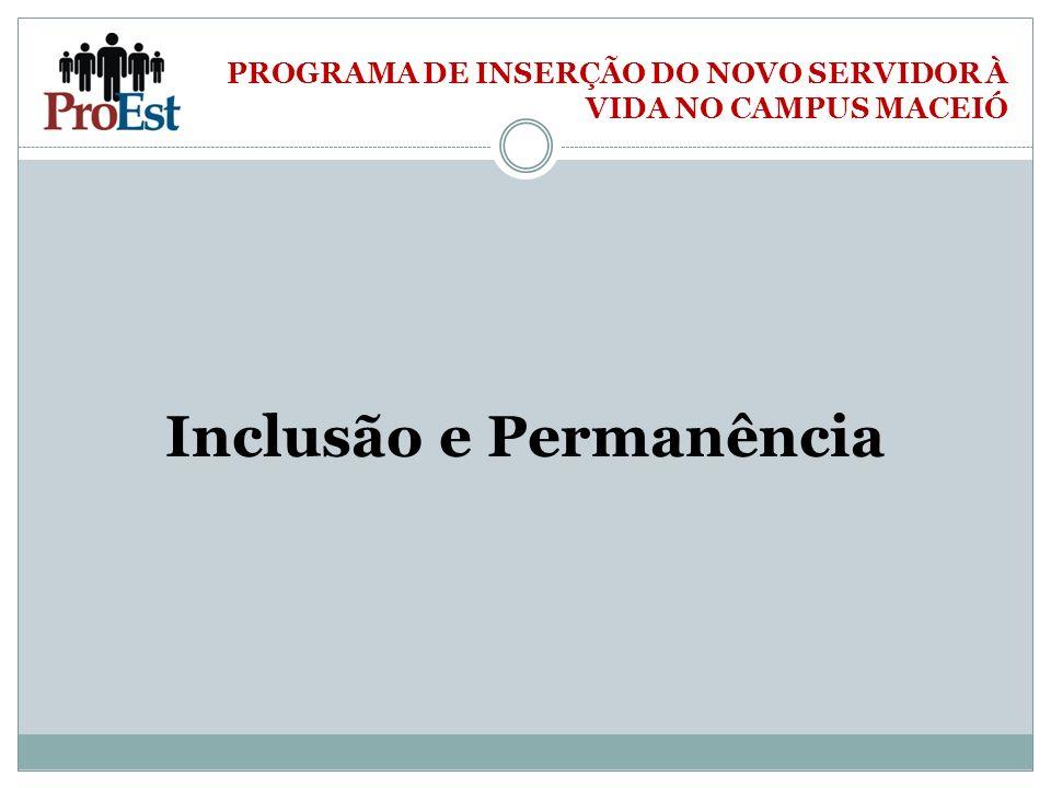 PROGRAMA DE INSERÇÃO DO NOVO SERVIDOR À VIDA NO CAMPUS MACEIÓ Inclusão e Permanência