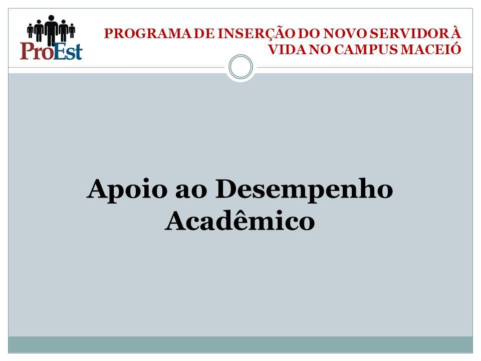 PROGRAMA DE INSERÇÃO DO NOVO SERVIDOR À VIDA NO CAMPUS MACEIÓ Apoio ao Desempenho Acadêmico