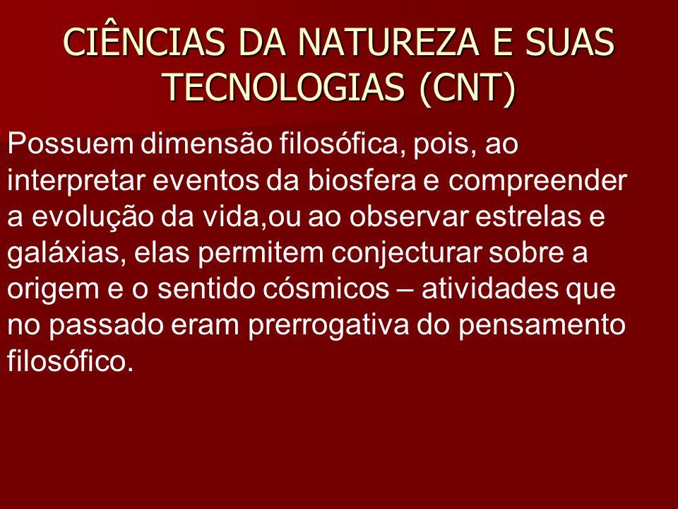 CIÊNCIAS DA NATUREZA E SUAS TECNOLOGIAS (CNT) Possuem dimensão filosófica, pois, ao interpretar eventos da biosfera e compreender a evolução da vida,o