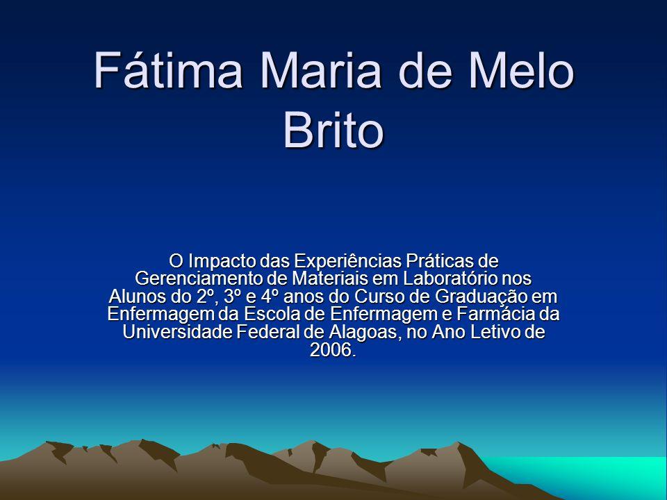 Fátima Maria de Melo Brito O Impacto das Experiências Práticas de Gerenciamento de Materiais em Laboratório nos Alunos do 2º, 3º e 4º anos do Curso de
