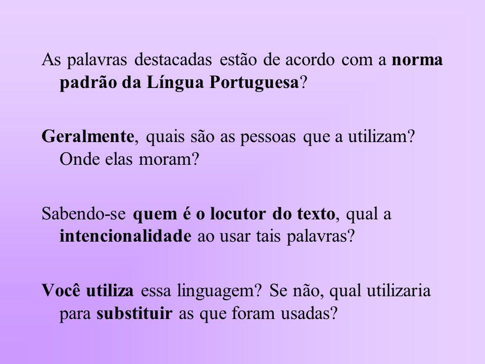 As palavras destacadas estão de acordo com a norma padrão da Língua Portuguesa? Geralmente, quais são as pessoas que a utilizam? Onde elas moram? Sabe